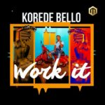 PREMIERE: Korede Bello – Work It