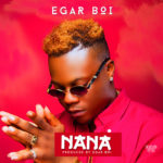 "Egar Boi – ""Nana"" [New Song]"