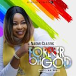 Naomi Classik – Forever Oh God [New Song]