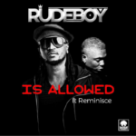 Rudeboy – Is Allowed Ft Reminisce [New Song]
