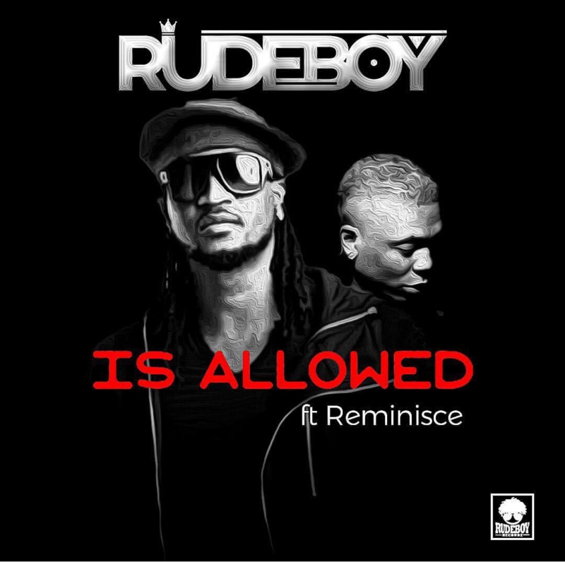 Rudeboy - is allowed ft reminisce