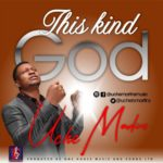 Uche Martins – This Kind God | @uchebmartins [New Song]
