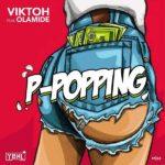 Viktoh – P-Popping ft Olamide [New Song]