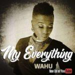 Wahu – My Everything | @wahukagwi [New Video]