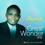 Anietie – Great Wonder [New Song]