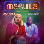 "Mz Kiss – ""Merule"" ft Slim Case [New Song]"