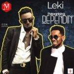 "Leki – ""Dependin"" ft. Patoranking [New Song]"