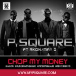 ThrowBack Hit Song: P Square ft Akon & May D – Chop My Money (remix)