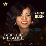 Anietie Udoh – God of Miracle [New Song]