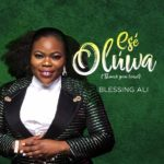 Blessing Ali – Ese Oluwa (Thank You Lord) [New Song + Video]