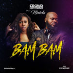 "Crowd Kontroller – ""Bam Bam"" ft. Niniola [New Song]"