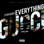 Yung6ix – Everything Gucci [New Song]