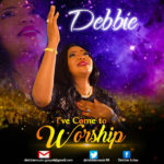 Debbie – I've Come To Worship | @debbiemusic99 [New Song]