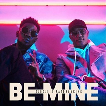 Djodje X Patoranking - Be Mine