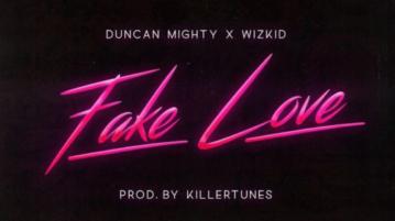 Duncan Mighty ft. Wizkid - Fake Love