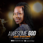 Dupe Oyekanmi – Awesome God | @Oyekanmi_Dupe [New Song]