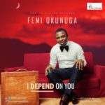 Femi Okunuga – I Depend On You [New Song]