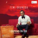 Femi Okunuga – I Depend On You [New Song]