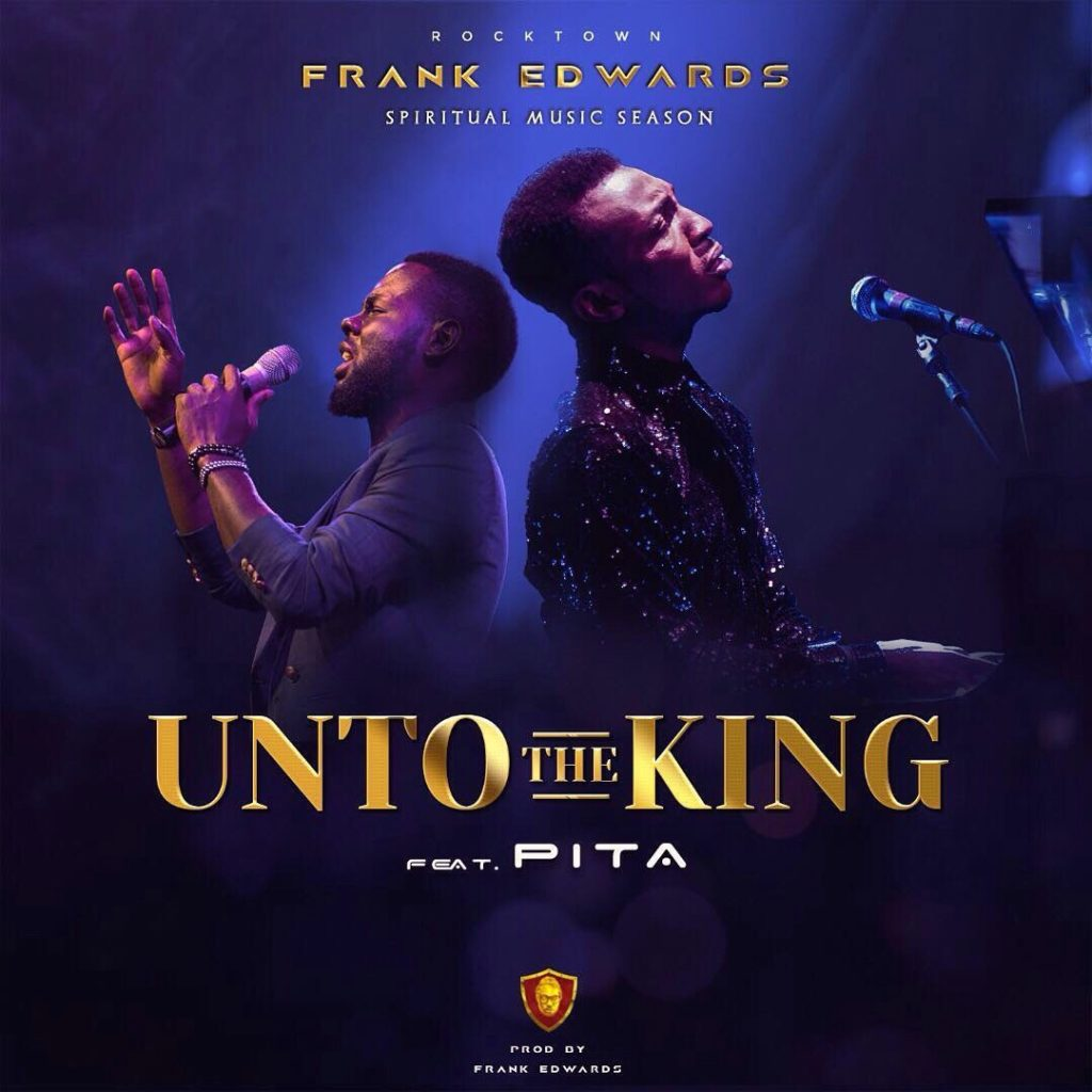 Frank Edwards - Unto The King ft. Pita
