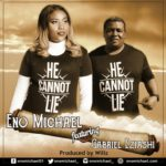 Eno Michael – He Cannot Lie ft. Gabriel Eziashi [New Song]