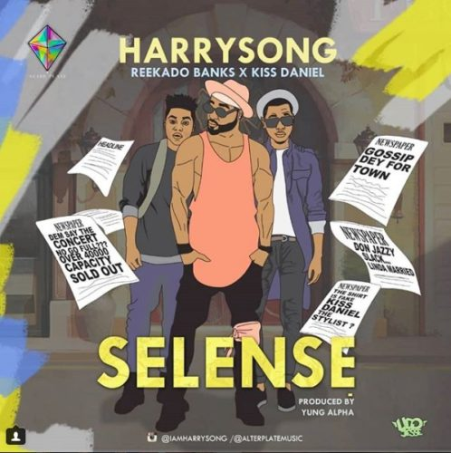Harrysong - Selense ft. Kiss Daniel & Reekado Banks