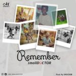 Small Doctor – Remember [New Song]