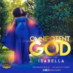 Isabella Melodies – Omnipotent God (Directed by Uvi Orogun) | @IsabellaMelodie [New Video]