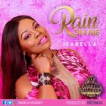 Isabella Melodies – Rain On Me | @Isabellamelodie [New Song]