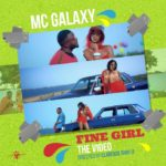 Mc Galaxy – Fine Girl [New Video]