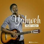 Morris Makafui – Yahweh Most High[Ft. Eben Hagan] || @Morrismakafui90 [New Song]