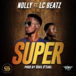 Nolly – Super ft. LC Beatz | @nolly_cia [New Song]