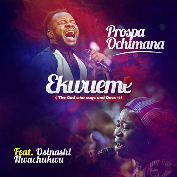 DOWNLOAD Prospa Ochimana - 'Ekwueme' feat. Osinachi Nwachukwu MP3