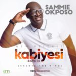 Sammie Okposo – Kabiyesi Bayete [New Song]