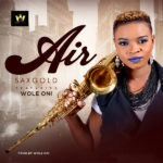 Sax Gold – Air (Feat. Wole Oni) | @saxgoldofficial @iamwoleoni [New Song]