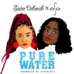 Sister Deborah ft. Efya – Pure Water [New Song]