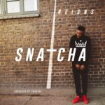 Snatcha – Reigns [New Song]