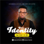 Somtee – Your Identity | @Somtee1 {New Music]