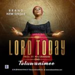 Toluwanimee – Lord Today [New Song]
