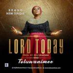 Toluwanimee – Lord Today [New Song]