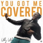 Udy Uche – You Got Me Covered [New Song]