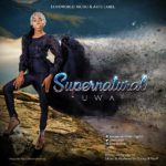 Uwa – Supernatural | @uwaogbidi [New Song]