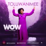 Toluwanimee – WOW | @toluwanimee [New Song]