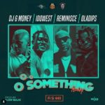 DJ G-Money ft. Idowest x Reminisce x Oladips – Oo Something (Remix) [New Music]