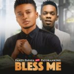 Fanzy Papaya – Bless Me ft. Patoranking [New Song + Video]