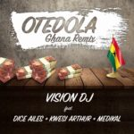 Vision DJ ft. Dice Ailes x Kwesi Arthur & Medikal – Otedola (Ghana Remix) [New Song]