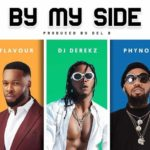 Dj Derekz Ft. Flavour & Phyno – By My Side [New Song]
