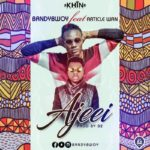 BandyBwoy ft. Article Wan – Ajeei [New Song]