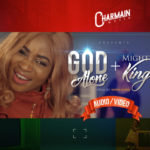 Charmain – God Alone + Mighty King [New Songs + Videos]