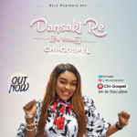 Chi-Gospel – Dansaki Re [New Video]