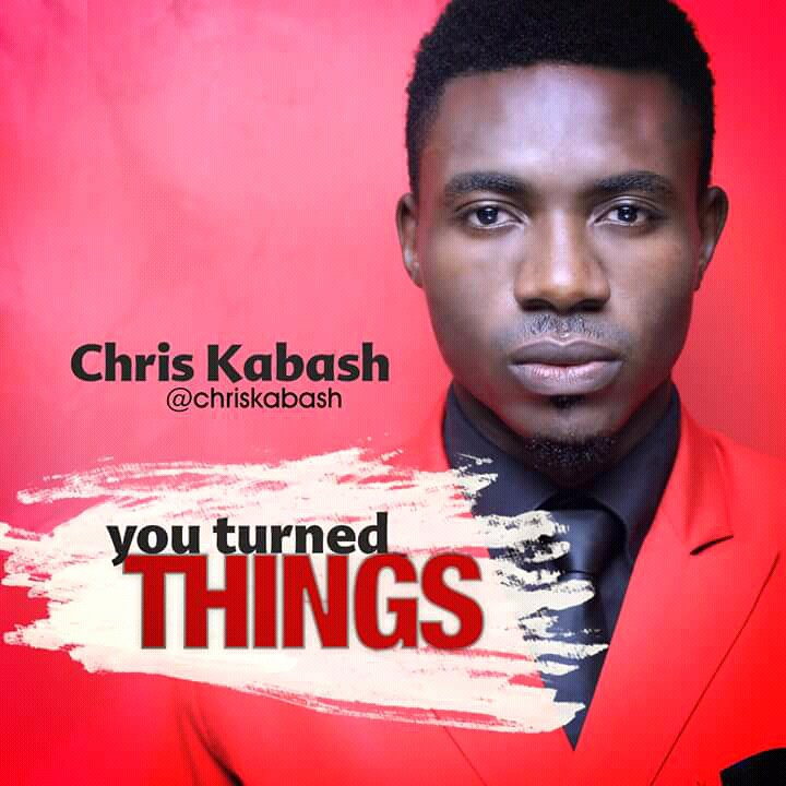 Chris Kabash - You Turned Things | @chriskabash